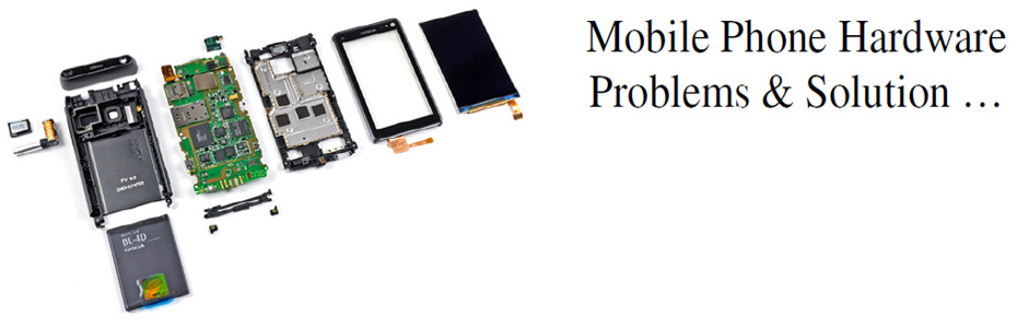 Mobile Phone Hardware Problems & Solution